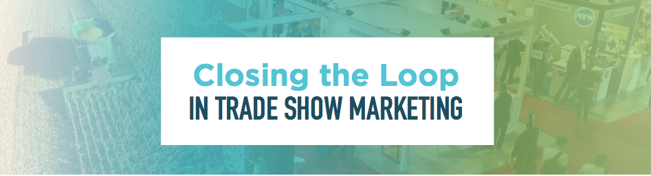 Closing the Loop in Trade Show Marketing (Clone) (clone)